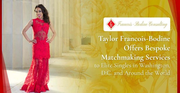 Taylor Francois-Bodine Offers Bespoke Matchmaking Services to Elite Singles in Washington, D.C. and Around the World