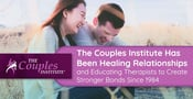 The Couples Institute Has Been Healing Relationships and Educating Therapists to Create Stronger Bonds Since 1984