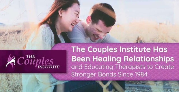 The Couples Institute Helps Relationships And Therapists