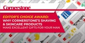 Editor's Choice Award: Why Cornerstone's Shaving & Skincare Products Make Excellent Gifts for Your Man