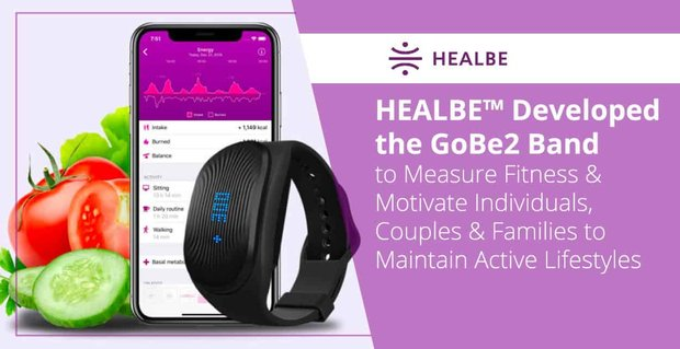 HEALBE™ Developed the GoBe2 Band to Measure Fitness & Motivate Individuals, Couples & Families to Maintain Active Lifestyles