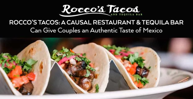 Roccos Tacos Can Give Couples A Taste Of Mexico