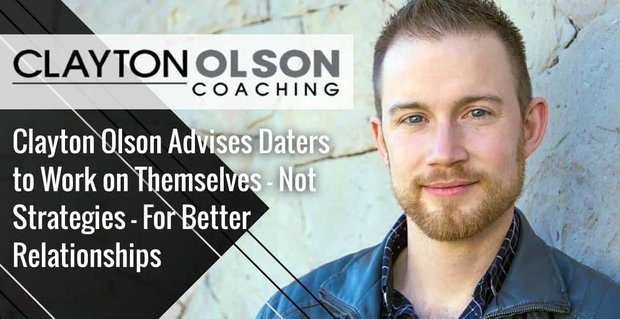 Clayton Olson Advises Daters To Work On Themselves