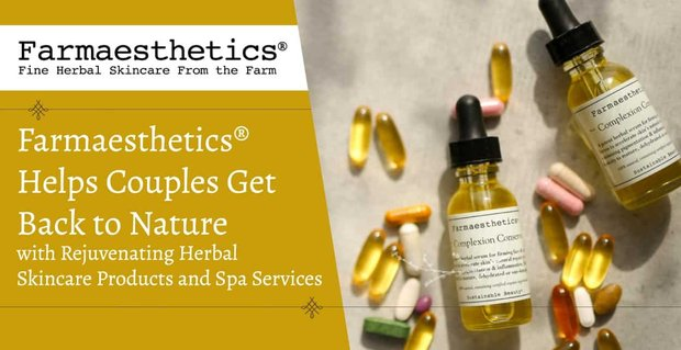 Farmaesthetics® Helps Couples Get Back to Nature with Rejuvenating Herbal Skincare Products and Spa Services