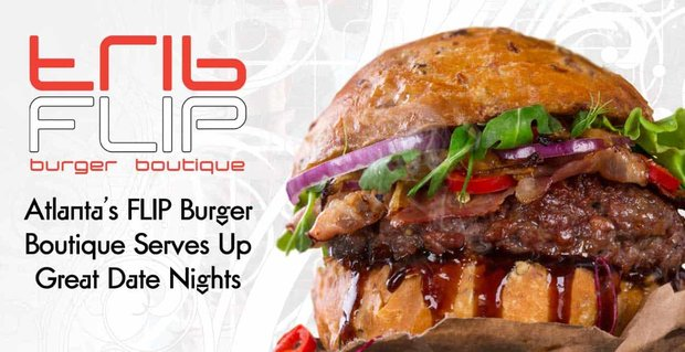 Flip Burger Boutique Serves Up Great Date Nights