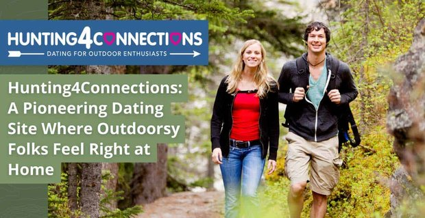 Hunting4Connections: A Pioneering Dating Site Where Outdoorsy Folks Feel Right at Home