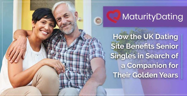 MaturityDating: How the UK Dating Site Benefits Senior Singles in Search of a Companion for Their Golden Years