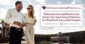 MillionaireDatingWebsites.net Ranks the Top Dating Platforms for Wealthy & Successful Singles