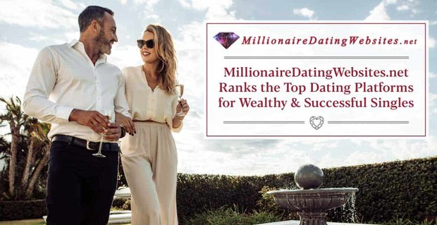 Millionaire Dating Websites Ranks Platforms For The Wealthy