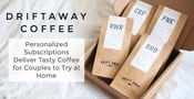 Driftaway Coffee: Personalized Subscriptions Deliver Tasty  Coffee for Couples to Try at Home