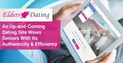 EldersDating.com: An Up-and-Coming Dating Site Wows Seniors With Its Authenticity & Efficiency