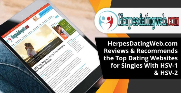 HerpesDatingWeb.com Reviews & Recommends the Top Dating Websites for Singles With HSV-1 & HSV-2