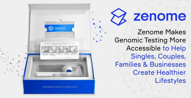Zenome Makes Genomic Testing More Accessible to Help Singles, Couples, Families & Businesses Create Healthier Lifestyles