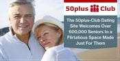 The 50plus-Club Dating Site Welcomes Over 600,000 Seniors to a Flirtatious Space Made Just For Them