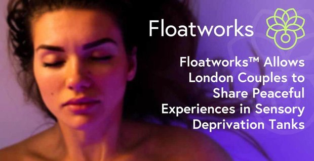Floatworks™ Allows London Couples to Share Peaceful Experiences in Sensory Deprivation Tanks