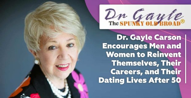 Dr. Gayle Carson Encourages Men and Women to Reinvent Themselves, Their Careers, and Their Dating Lives After 50
