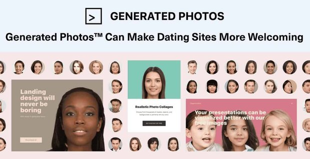Generated Photos Can Make Dating Sites More Welcoming