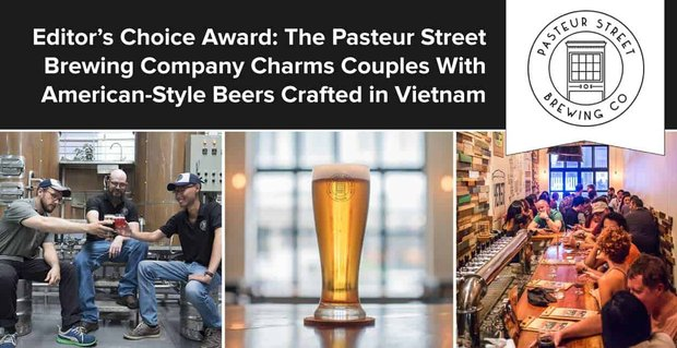 Editor's Choice Award: The Pasteur Street Brewing Company Charms Couples With American-Style Beers Crafted in Vietnam