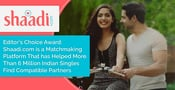 Editor's Choice Award: Shaadi.com is a Matchmaking Platform That has Helped More Than 6 Million Indian Singles Find Compatible Partners