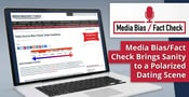 Media Bias/Fact Check™ is a Factual Resource Committed to Bringing Sanity to a Politically Polarized Dating Scene