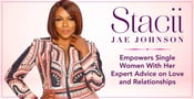Stacii Jae Johnson Empowers Single Women With Her Expert Advice on Love and Relationships