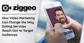 Ziggeo: How Video Marketing Can Change the Way Dating Services Reach Out to Target Audiences