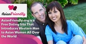AsianFriendly.org is a Free Dating Site That Introduces Western Men to Asian Women All Over the World