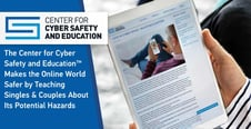 The Center for Cyber Safety and Education™ Makes the Online World Safer by Teaching Singles & Couples About Its Potential Hazards