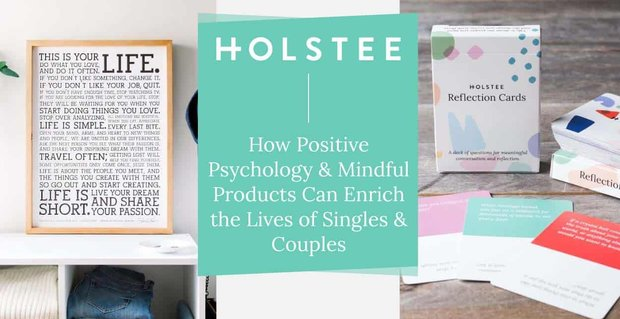 Holstee Mindful Products Enrich The Lives Of Singles And Couples