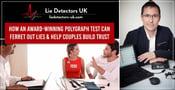 Lie Detectors UK: How an Award-Winning Polygraph Test Can Ferret Out Lies & Help Couples Build Trust