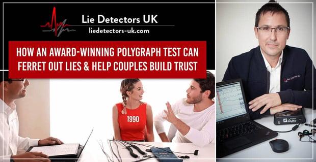 Lie Detectors Uk Helps Couples Build Trust