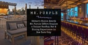 Editor's Choice Award: Mr. Purple Offers Couples a Unique Rooftop Bar & Dining Experience in New York City