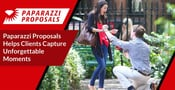Paparazzi Proposals Helps Clients Capture Unforgettable Moments