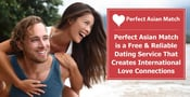 Perfect Asian Match is a Free & Reliable Dating Service That Creates International Love Connections