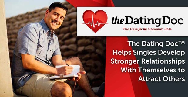 The Dating Doc™ Helps Singles Develop Stronger Relationships With Themselves to Attract Others