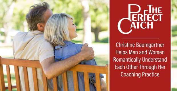 The Perfect Catch: Christine Baumgartner Helps Men and Women Romantically Understand Each Other Through Her Coaching Practice