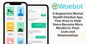 Woebot: A Supportive Mental Health Chatbot App That Aims to Help Users Become More Mindful in Their Lives and Relationships