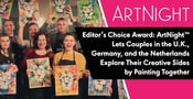 Editor's Choice Award: ArtNight™ Lets Couples in the U.K., Germany, and the Netherlands Explore Their Creative Sides by Painting Together