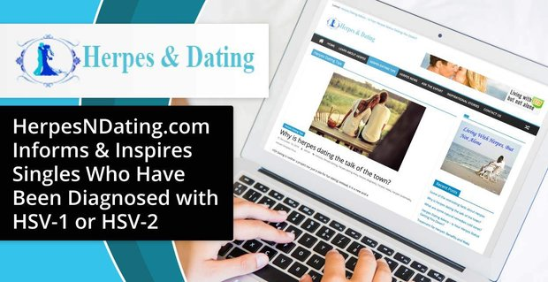 HerpesNDating.com Informs & Inspires Singles Who Have Been Diagnosed with HSV-1 or HSV-2