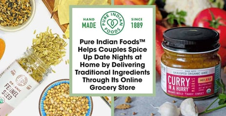 Pure Indian Foods™ Helps Couples Spice Up Date Nights at Home by Delivering Traditional Ingredients Through Its Online Grocery Store