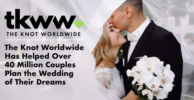 The Knot Worldwide Has Helped Over 40 Million Couples Plan the Wedding of Their Dreams