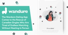 The Wandure Dating App Comes to the Rescue of Canadian Singles Who Are Tired of Endless Matching Without Meeting in Person