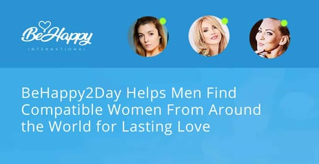 BeHappy2Day Helps Men Find Compatible Women From Around the World for Lasting Love