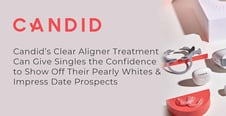 Candid's Clear Aligner Treatment Can Give Singles the Confidence to Show Off Their Pearly Whites & Impress Date Prospects