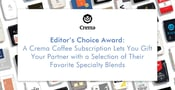 Editor's Choice Award: A Crema Coffee Subscription Lets You Gift Your Partner with a Selection of Their Favorite Specialty Blends