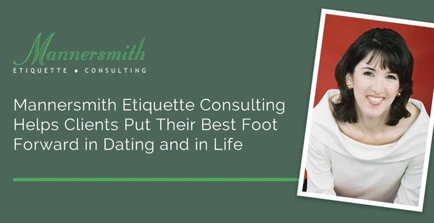 Mannersmith Etiquette Consulting Helps Clients Put Their Best Foot Forward in Dating and in Life