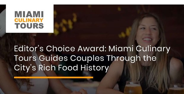 Editor's Choice Award: Miami Culinary Tours Guides Couples Through the City's Rich Food History