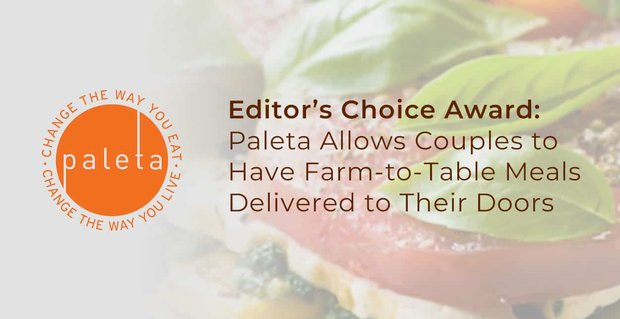 Editor's Choice Award: Paleta Allows Couples to Have Farm-to-Table Meals Delivered to Their Doors