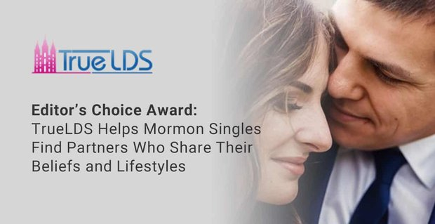 Editor's Choice Award: TrueLDS Helps Single Latter-Day Saints Find Partners Who Share Their Beliefs and Lifestyles