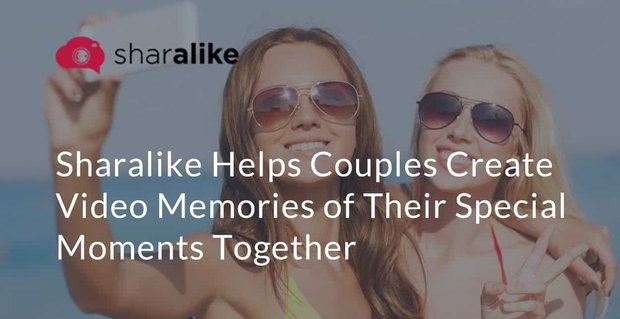 Sharalike Helps Couples Create Video Memories of Their Special Moments Together